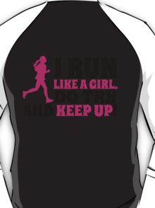 I run like a girl. Do try and KEEP UP! T-Shirt