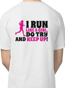 I run like a girl. Do try and KEEP UP! Classic T-Shirt