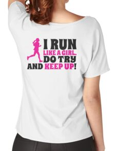 I run like a girl. Do try and KEEP UP! Women's Relaxed Fit T-Shirt