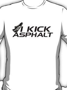 I kick asphalt T-Shirt