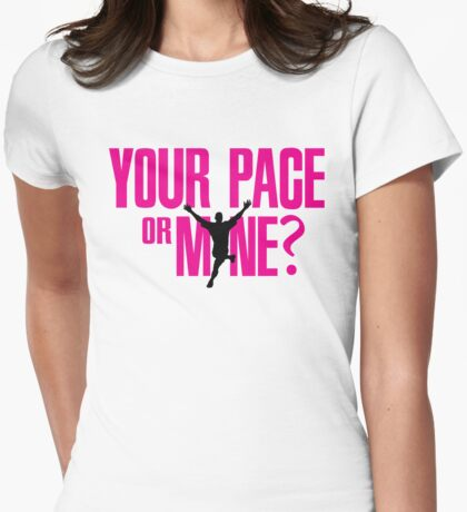 Your pace or mine? Womens Fitted T-Shirt