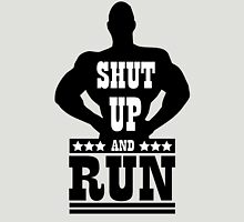 Shut up and run Unisex T-Shirt