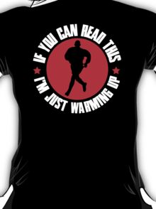 If you can read this, I'm just warming up T-Shirt
