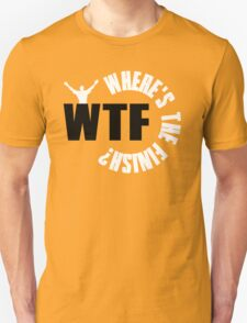WTF? Where is the finish? T-Shirt