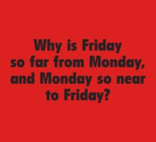 Why Is Friday So Far From Monday, And Monday So Near To Friday? by BrightDesign