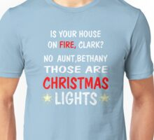 Is your house on fire,clark?No aunt,Bethany those are CHRISTMAS LIGHTS Unisex T-Shirt