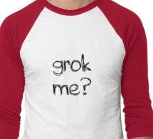 Grok Me? Men's Baseball ¾ T-Shirt