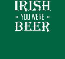 IRISH you were BEER Unisex T-Shirt