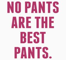 No Pants Are The Best Pants by BrightDesign