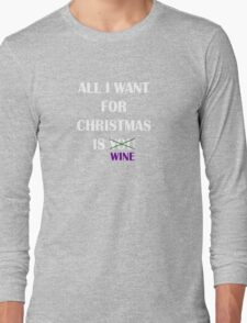 All i want for christmas is you wine Long Sleeve T-Shirt