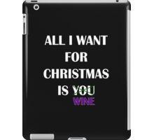 All i want for christmas is you wine iPad Case/Skin