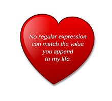 No regular expression can match the value you append to my life. by jorges