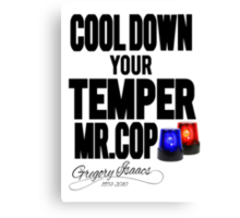 COOL DOWN YOUR TEMPER MR.COP Canvas Print