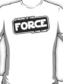 Strong is the Force T-Shirt