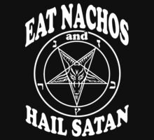 Eat Nachos And Hail Satan by printproxy