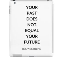 TONY ROBBINS QUOTE: YOUR  PAST  DOES  NOT  EQUAL  YOUR  FUTURE iPad Case/Skin