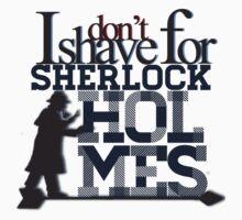 John Watson doesn't shave for Sherlock Holmes. by biancat