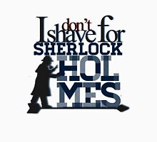 John Watson doesn't shave for Sherlock Holmes. Womens Fitted T-Shirt