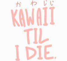 Kawaii Till I Die Unisex T-Shirt