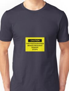 Caution- This Photographer Makes Frequent Sudden Stops Unisex T-Shirt