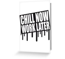 Fun holiday saying graffiti chill now work later Greeting Card