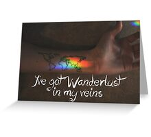 Wanderlust in my Veins Greeting Card