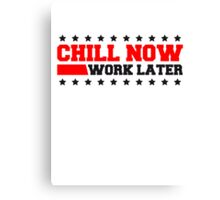 Chill now work later holiday funny saying Canvas Print