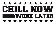 Chill now work later holiday funny saying by Style-O-Mat