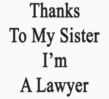 Thanks To My Sister I'm A Lawyer  by supernova23