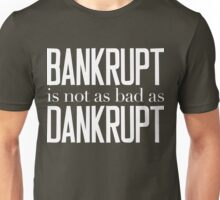 Bankrupt Is Not As Bad As Dankrupt White Ink Unisex T-Shirt