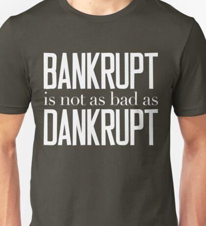 Bankrupt Is Not As Bad As Dankrupt White Ink Unisex T-Shirt