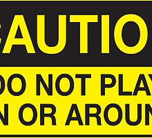 Caution - Do Not Play On or Around by Rev. Shakes Spear