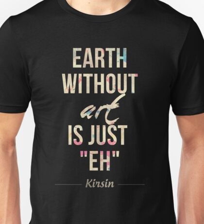 """Earth Without Art Is Just """"EH"""" Unisex T-Shirt"""