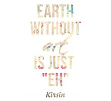 "Earth Without Art Is Just ""EH"" Photographic Print"