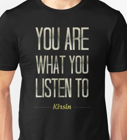 You Are What You Listen To. Unisex T-Shirt