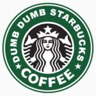 DUMB DUMB STARBUKS COFFEE by Faniseto