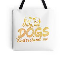 Only my Dogs understand me Tote Bag