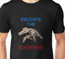 Educate the murderers  Unisex T-Shirt