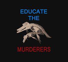 Educate the murderers  Unisex T-Shirt