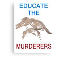 Educate the murderers  Canvas Print