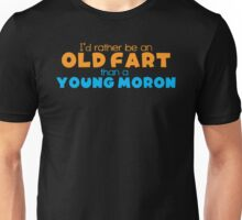 I'd rather be an OLD FART  than a young MORON Unisex T-Shirt