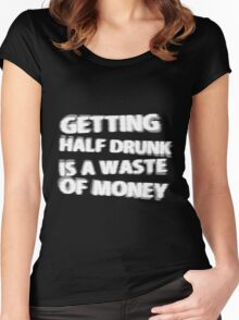Getting Half Drunk is a Waste of Money Women's Fitted Scoop T-Shirt