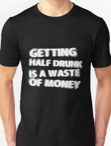 Getting Half Drunk is a Waste of Money Unisex T-Shirt