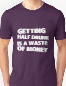 Getting Half Drunk is a Waste of Money T-Shirt