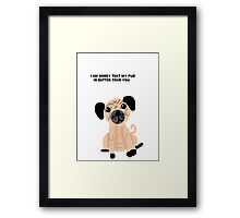 I'm Sorry That My Pug is Better Than You Framed Print