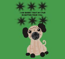 I'm Sorry That My Pug is Better Than You Kids Tee
