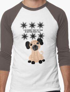 I'm Sorry That My Pug is Better Than You Men's Baseball ¾ T-Shirt