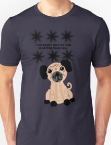 I'm Sorry That My Pug is Better Than You Unisex T-Shirt