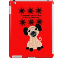 I'm Sorry That My Pug is Better Than You iPad Case/Skin