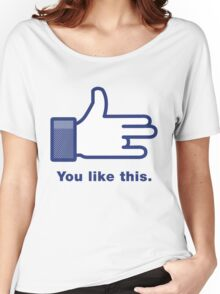 You Like This Women's Relaxed Fit T-Shirt